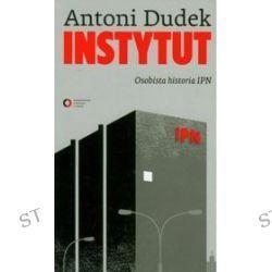 Instytut. Osobista historia IPN - Antoni Dudek