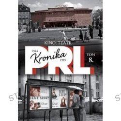 Kronika PRL 1944-1989. Tom 8. Kino, teatr - Iwona Kienzler