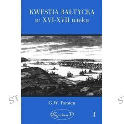 Kwestia bałtycka w XVI-XVII wieku. Tom 1 - G. W. Forsten