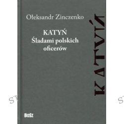 Katyń. Śladami polskich oficerów - Ołeksandr Zinczenko