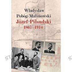 Józef Piłsudski 1867-1914 - Władysław Pobóg-Malinowski