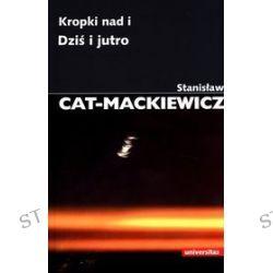 Kropki nad i. Dziś i jutro - Stanisław Cat-Mackiewicz