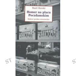 Homer na placu Poczdamskim. Szkice polsko-niemieckie - Basil Kerski