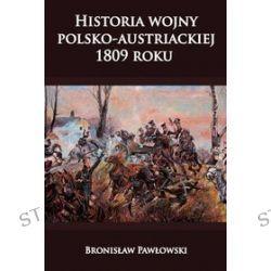 Historia wojny polsko-austriackiej 1809 roku - Bronisław Pawłowski