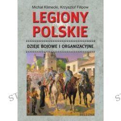 Legiony Polskie. Dzieje bojowe i organizacyjne - Michał Klimecki