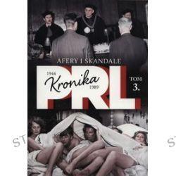 Kronika PRL 1944-1989. Tom 3. Afery i skandale - Iwona Kienzler