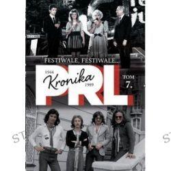 Kronika PRL 1944-1989. Tom 7. Festiwale, festiwale... - Iwona Kienzler