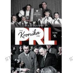 Kronika PRL 1944-1989. Tom 9. Polityka 1944-56 - Iwona Kienzler