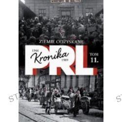 Kronika PRL 1944-1989. Tom 11. Ziemie odzyskane - Iwona Kienzler