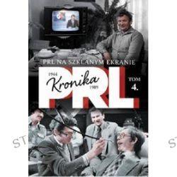 Kronika PRL 1944-1989. Tom 4. PRL na szklanym ekranie - Iwona Kienzler