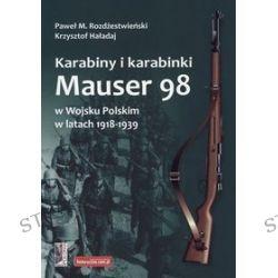 Karabiny i karabinki Mauser 98 w Wojsku Polskim w latach 1918-1939 - Krzysztof Haładaj, Paweł M. Rozdżestwieński