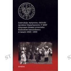Instrukcje, wytyczne, okólniki dyrektor Departamentu V MBP dotyczące działań przeciwko Kościołowi katolickiemu w latach 1945-1953