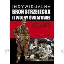 Indywidualna broń strzelecka II wojny światowej - Witold Głębowicz, Roman Matuszewski, Tomasz Nowakowski