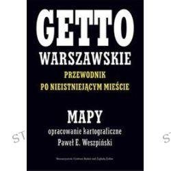 Mapy. Getto warszawskie. Przewodnik po nieistniejącym mieście -  Paweł E. Weszpiński, Jacek Leociak