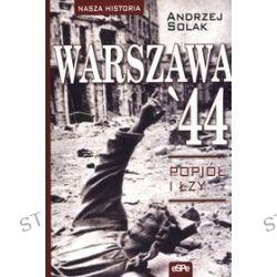 Nasza historia. Warszawa '44. Popiół i łzy - Andrzej Solak