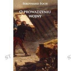 O prowadzeniu wojny - Ferdynand Foch