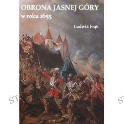 Obrona Jasnej Góry w roku 1655 - Ludwik Frąś