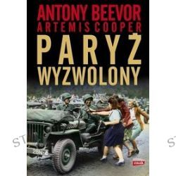 Paryż wyzwolony - Artemis Cooper, Antony Beevor