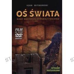 Oś świata. Ślady najstarszej ziemskiej cywilizacji (+DVD) - Igor Witkowski