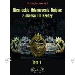 Niemieckie Odznaczenia Bojowe z okresu III Rzeszy. Tom 1 - Marcin Meyer