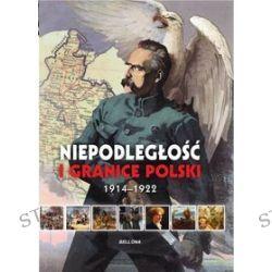 Niepodległość i granice Polski 1914-1922 - Piotr Rozwadowski