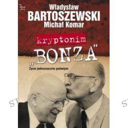 """Na dwa głosy. Kryptonim """"Bonza"""". Życie jednoznacznie podwójne - Władysław Bartoszewski, Michał Komar"""