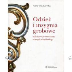 Odzież i insygnia grobowe biskupów przemyskich obrządku łacińskiego - Anna Drążkowska