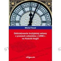 Oddziaływanie brytyjskiej ustawy o prawach człowieka z 1998 r. na Kościół Anglii - Michał Hucał