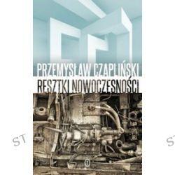 Resztki nowoczesności - Przemysław Czapliński