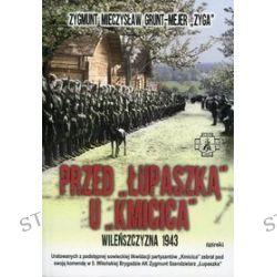 """Przed """"Łupaszką"""" u """"Kmicica"""". Wileńszczyzna 1943 - Zygmunt Grunt-Mejer"""