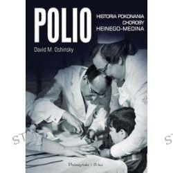 Polio. Historia pokonania choroby Heinego-Medina - David M. Oshinsky