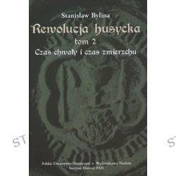 Rewolucja husycka. Tom 2. Czas chwały i czas zmierzchu - Stanisław Bylina
