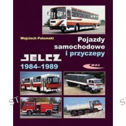 Pojazdy samochodowe i przyczepy. Jelcz 1984-1989 - Wojciech Połomski