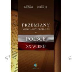 Przemiany gospodarczo-społeczne w Polsce XX wieku - Wiesław Breński, Adam Oleksiuk