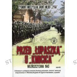 """Przed """"Łupaszką"""" u """"Kmicica"""". Wileńszczyzna 1943 - Zygmunt Mieczysław Grunt-Mejer"""