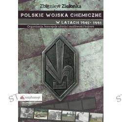Polskie wojska chemiczne w latach 1945-1991. Organizacja, koncepcje użycia i możliwości bojowe - Zbigniew Zielonka