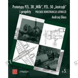 """Polskie Konstrukcje Lotnicze. Nr 5. Prototypy PZL. 38 """"Wilk"""", PZL. 50 """"Jastrząb"""" i projekty - Andrzej Glass"""