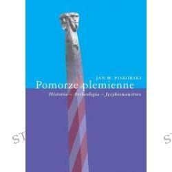 Pomorze plemienne. Historia - Archeologia - Językoznawstwo - Jan Piskorski, Jan M. Piskorski