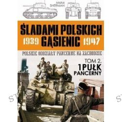 Śladami polskich gąsienic 1939-1947. Tom 2. 1 Pułk Pancerny