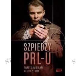 Szpiedzy PRL-u - Władysław Bułhak, Patryk Pleskot