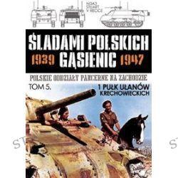 Śladami polskich gąsienic 1939-1947. Tom 5. 1 Pułk Ułanów Krechowieckich