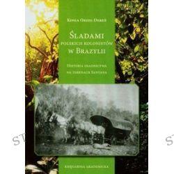 Śladami polskich kolonistów w Brazylii - Kinga Orzeł-Dereń