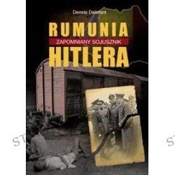 Rumunia. Zapomniany Sojusznik Hitlera - Dennis Deletant