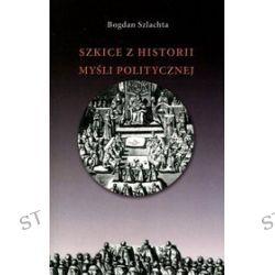 Szkice z historii myśli politycznej - Bogdan Szlachta
