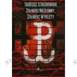 Tadeusz Stachowiak. Żołnierz niezłomny, żołnierz wyklęty
