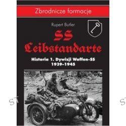 SS Leibstandarte. Historia 1. Dywizji Waffen-SS 1939-1945 - Rupert Butler