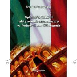 Sytuacja kobiet aktywnych zawodowo w Polsce i we Włoszech - Anna Odrowąż-Coates