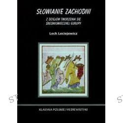 Słowianie Zachodni. Z dziejów tworzenia się średniowiecznej Europy - Lech Leciejewicz