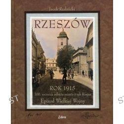 Rzeszów. Rok 1915. 100 rocznica odbicia miasta z rąk Rosjan. Epizod Wielkiej Wojny - Jacek Rudnicki
