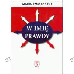 W imię prawdy - Maria Żmigrodzka